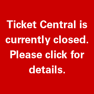 Ticket Central is currently closed. Please click for details.